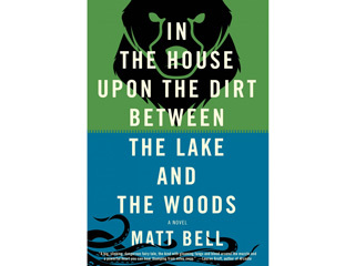 <em>In the House Upon the Dirt Between the Lake and the Woods</em> by Matt Bell (Soho Press, $15)