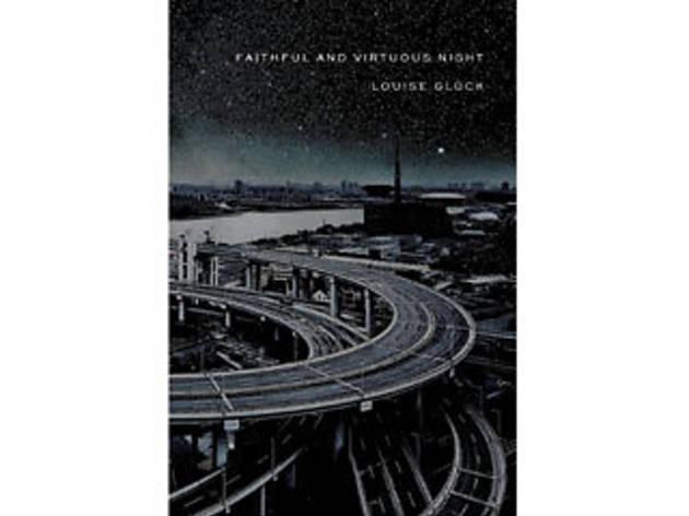 <em>Faithful and Virtuous Night</em> by Louise Glück (Farrar, Straus & Giroux, $23)