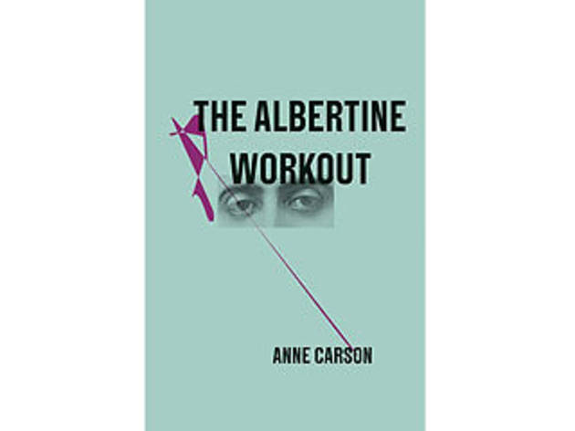 <em>The Albertine Workout</em> by Anne Carson (New Directions, $10.95)