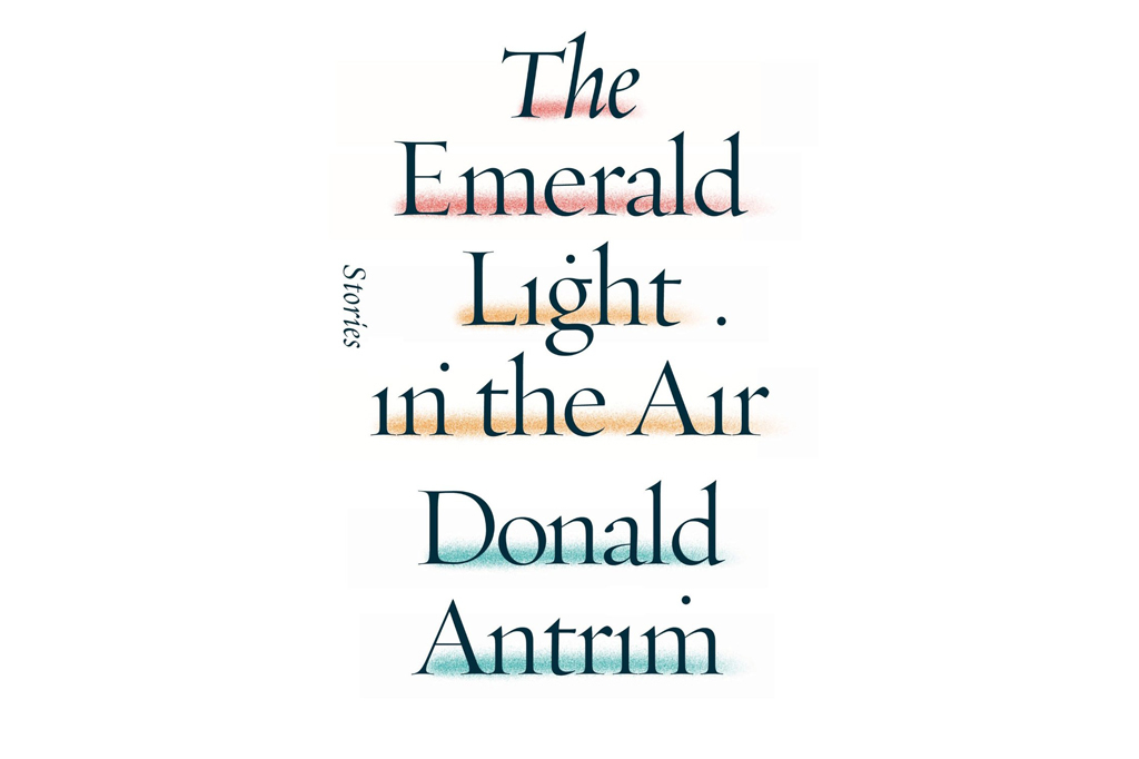 Donald Antrim 'The Emerald Light in the Air'