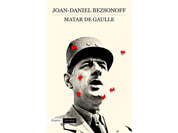 'Matar De Gaulle', de Joan-Daniel Bezsonoff