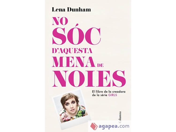 'No sóc d'aquesta mena de noies', de Lena Dunham