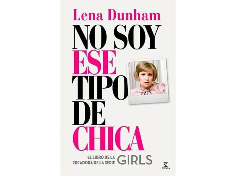 'No soy ese tipo de chica', de Lena Dunham