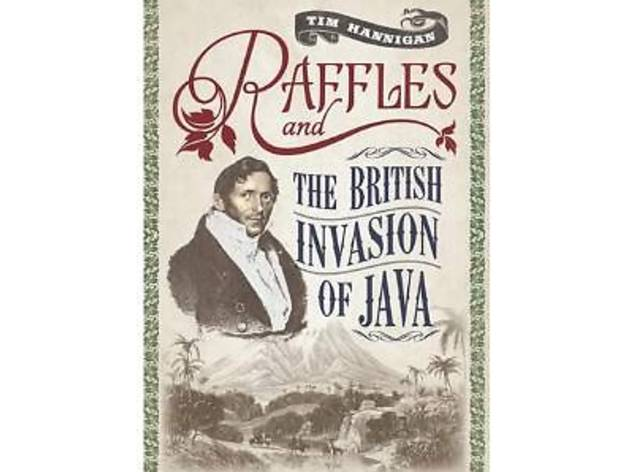 'Raffles and the British Invasion of Java' by Tim Hannigan at Seven Terraces
