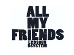 """All My Friends"" by LCD Soundsystem"
