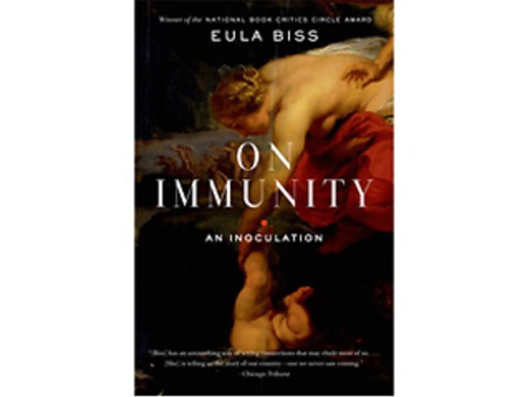 On Immunity: An Inoculation by Eula Biss (Graywolf Press, $24)