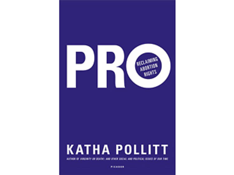 Pro: Reclaiming Abortion Rights by Katha Pollitt (Picador, $25)