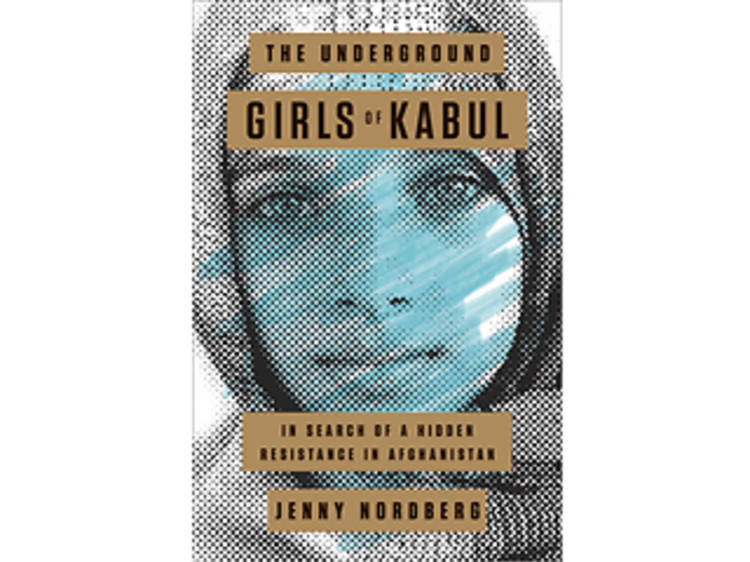 The Underground Girls of Kabul: In Search of a Hidden Resistance in Afghanistan by Jenny Nordberg (Crown, $25)