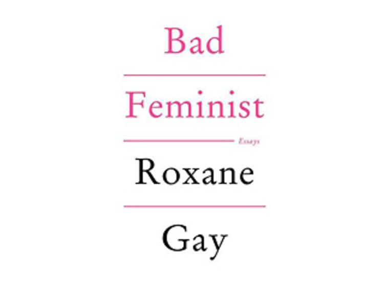 Bad Feminist: Essays by Roxane Gay (Harper Perennial, $15.99)
