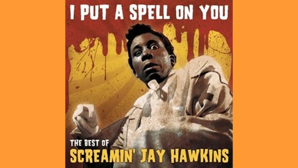 """I Put a Spell on You"" by Screamin' Jay Hawkins"