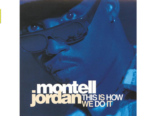 """""""This Is How We Do It"""" by Montell Jordan"""