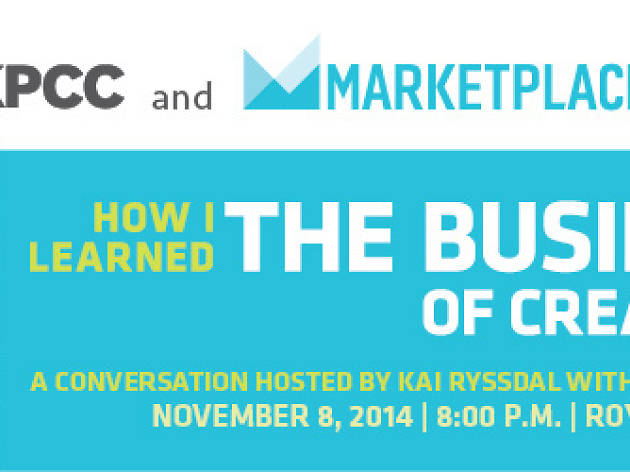 KPCC & Marketplace Present: How I Learned the Business of Creativity