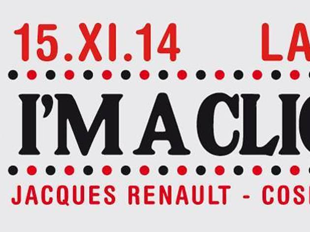 I'm a Cliché party : Jacques Renault + Cosmo Vitelli
