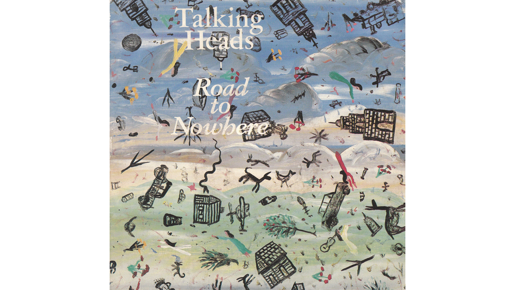 """Road to Nowhere"" by Talking Heads"