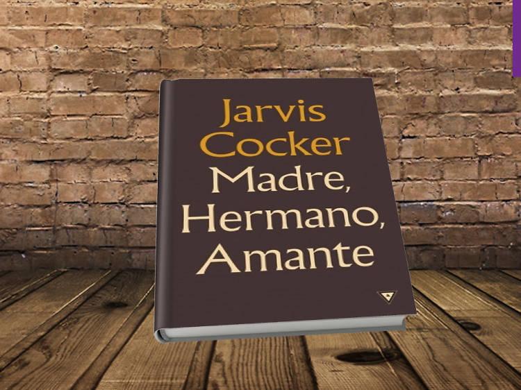 Madre, hermano, amante, de Jarvis Cocker