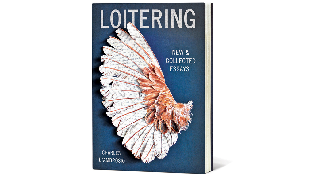 Loitering: New & Collected Essays by Charles D'Ambrosio