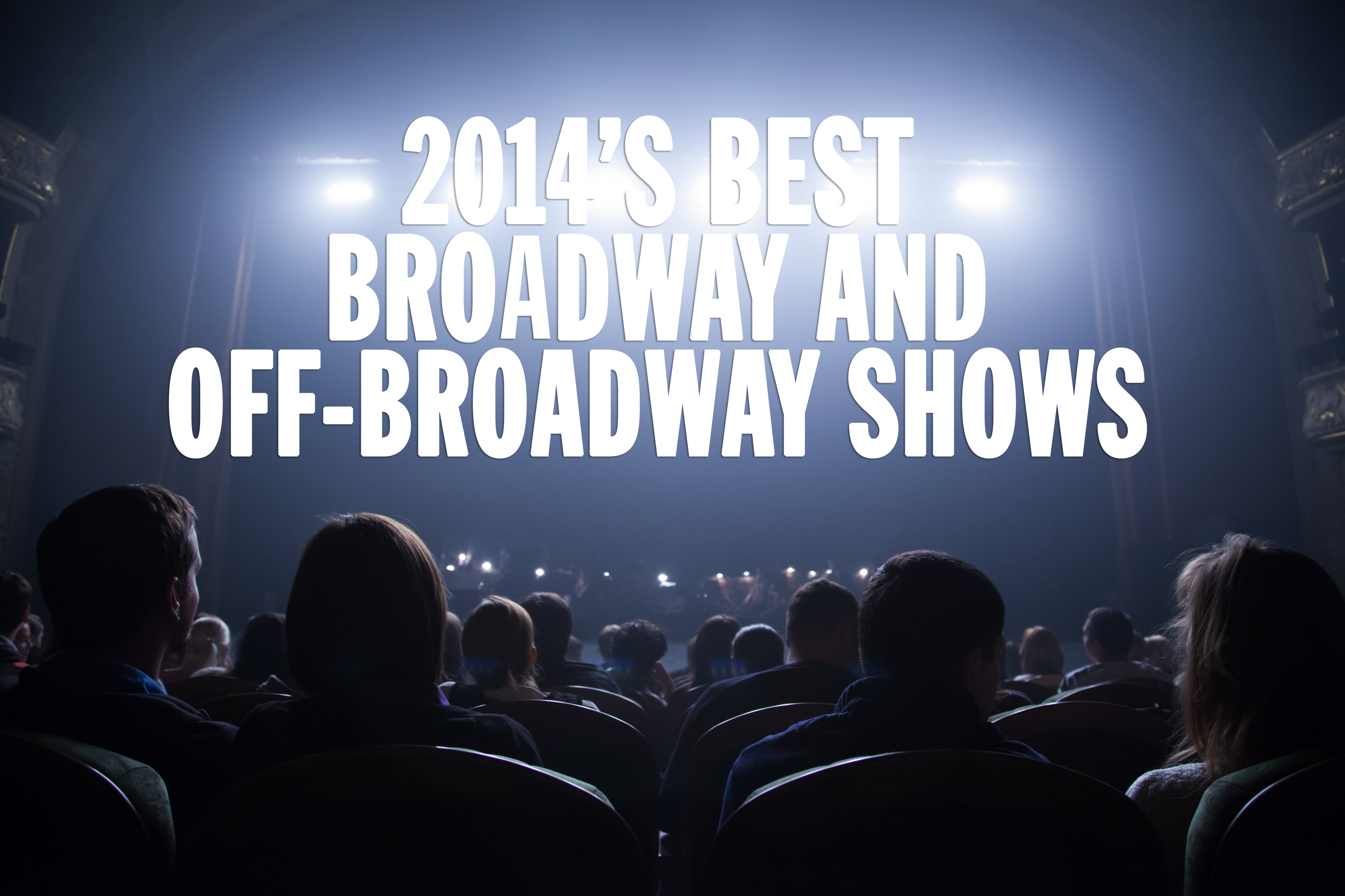 The 20 best Broadway and Off-Broadway shows of 2014