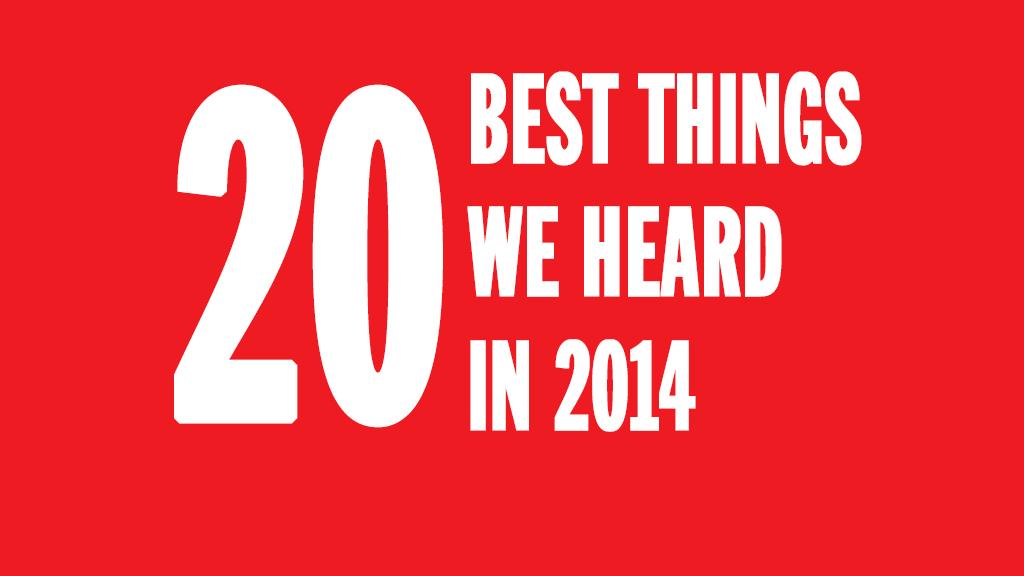 20 best things we overheard in 2014
