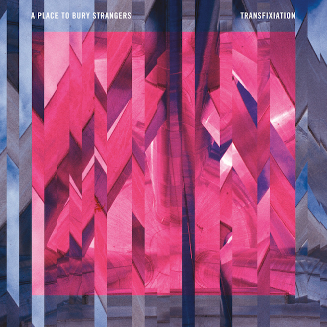 A Place To Bury Strangers • 'Transfixiation'