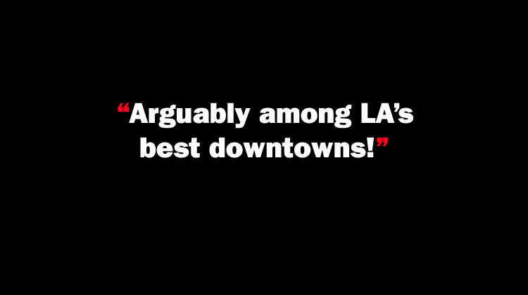 Arguably among LA's best downtowns!
