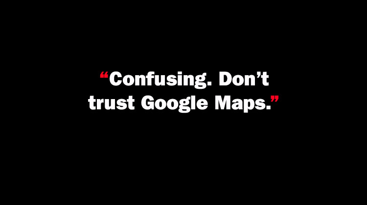 Confusing. Don't trust Google Maps.