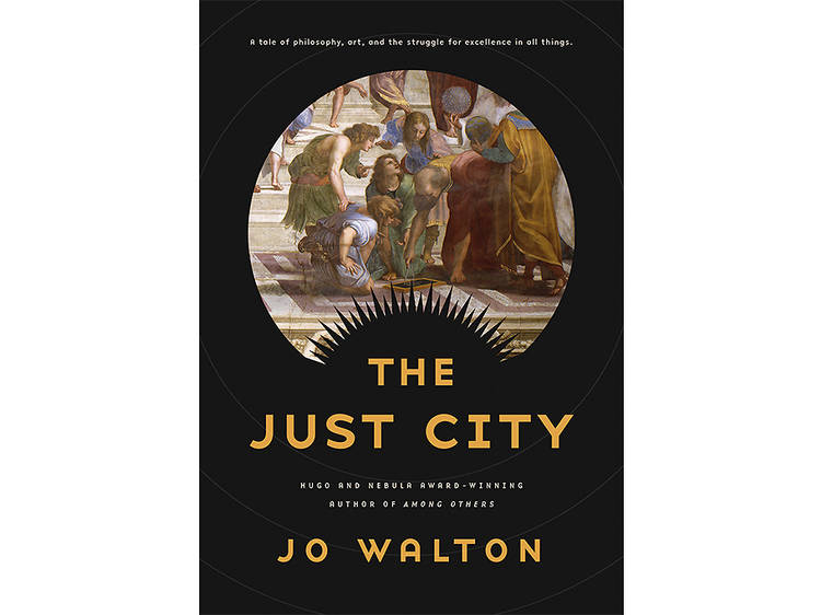The Just City by Jo Walton (Tor Books, $25.99)