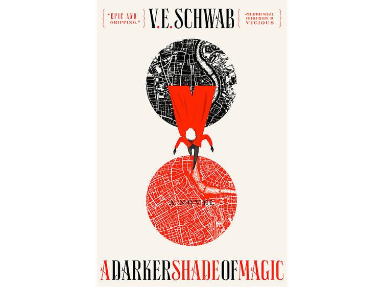 A Darker Shade of Magic by V.E. Schwab (Tor Books, $25.99)
