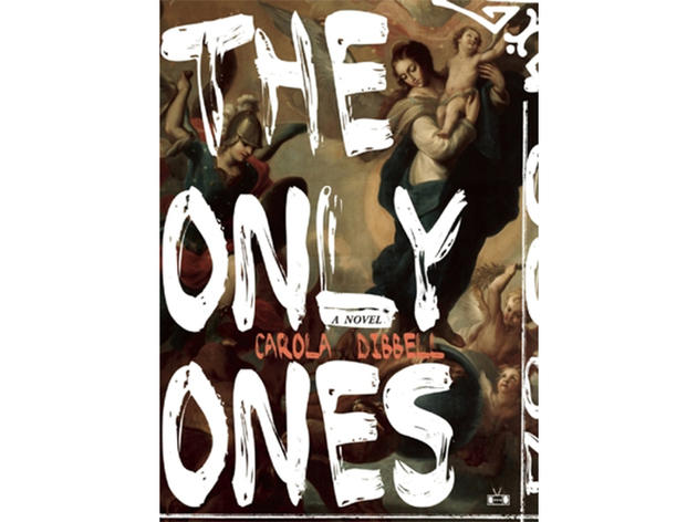 The Only Ones by Carola Dibbell (Two Dollar Radio, $16.99)