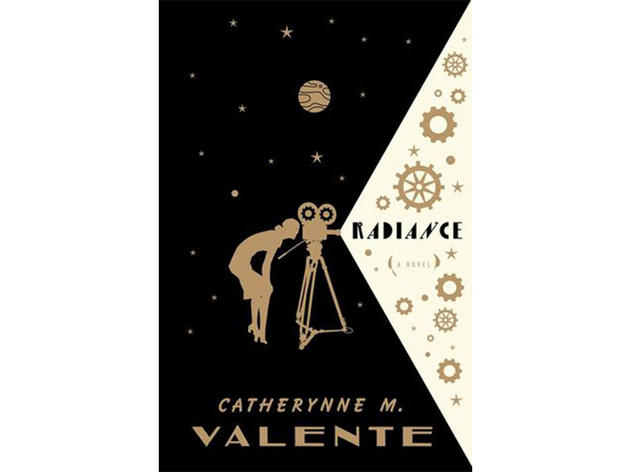 Radiance by Catherynne M. Valente (Tor Books, $24.99)