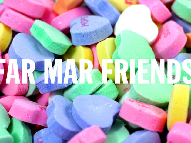 la candy hearts, far mar friends