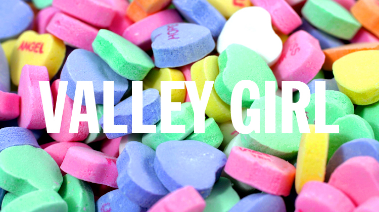 la candy hearts, valley girl