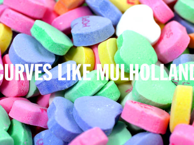 la candy hearts, curves like mulholland