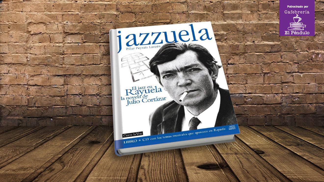 'Jazzuela: El jazz en Rayuela, la novela de Julio Cortázar' de Pilar Peyrats Lasuén