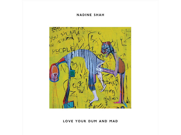 Nadine Shah –'Love Your Dum and Mad'
