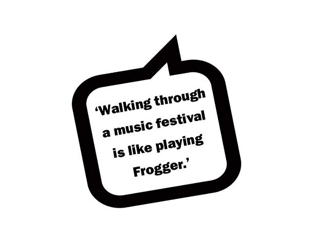 Walking through a music festival is like playing Frogger.