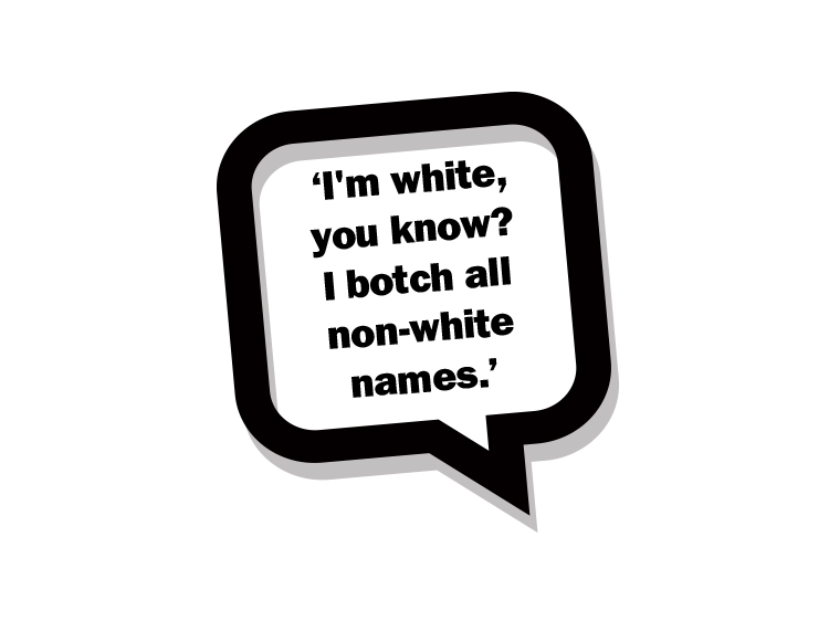 I'm white, you know? I botch all non-white names.