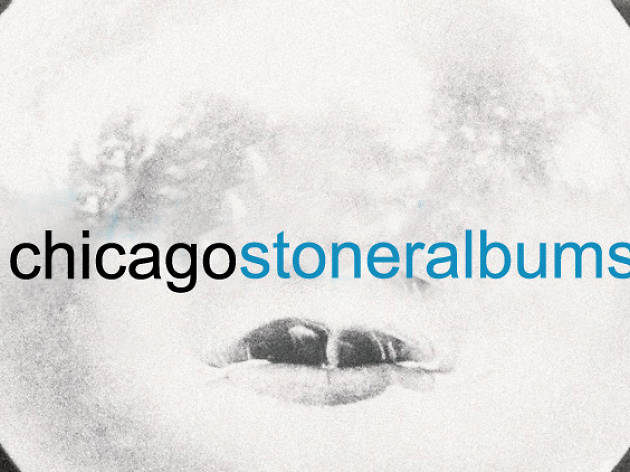 Smoke up with these 11 great Chicago stoner albums.