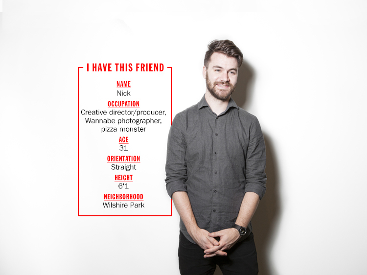 Think you and Nick might hit it off? Shoot him an email at robotspacepizzahug@gmail.com and let the sparks fly.