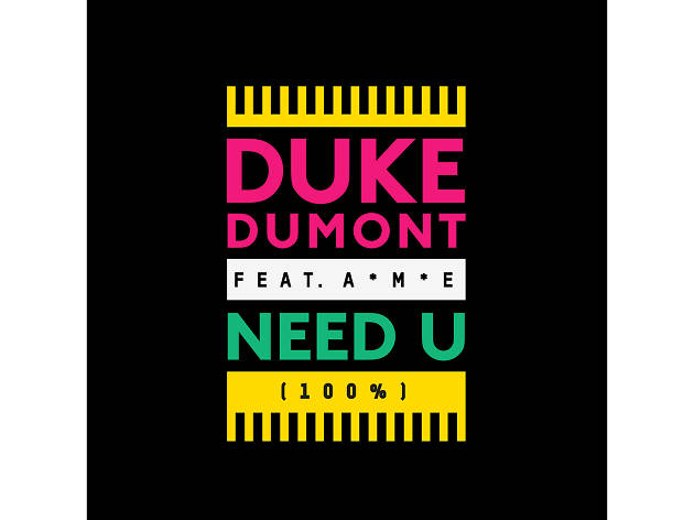Need U (100%) – Duke Dumont