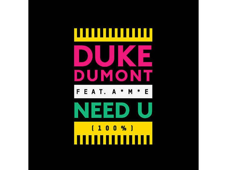 'Need U (100%)' –Duke Dumont featuring AME