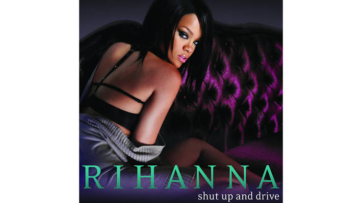 Rihanna – Shut Up and Drive