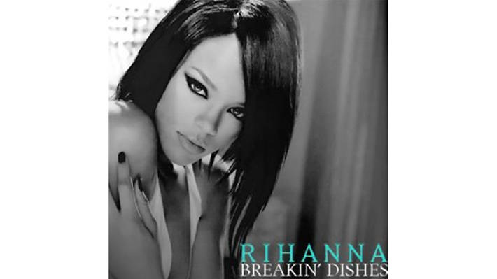 Rihanna – Breakin' Dishes