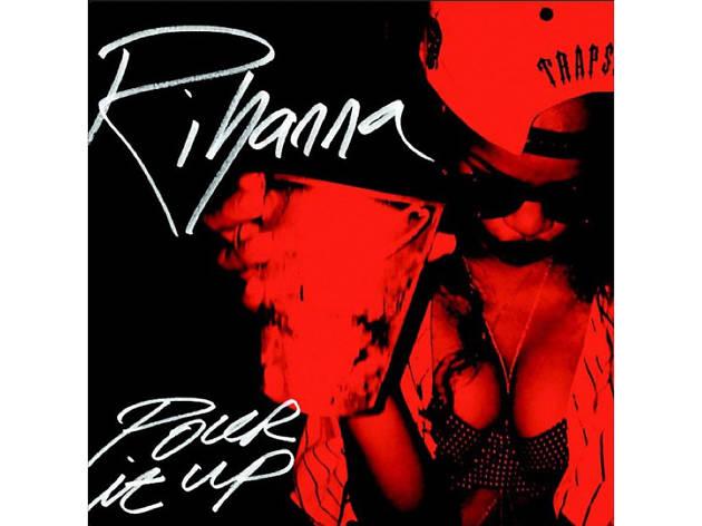 Rihanna – Pour It Up