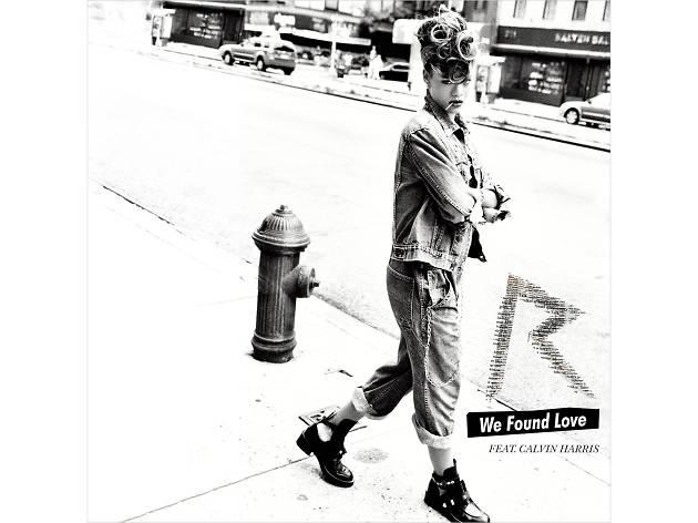 Rihanna –We Found Love
