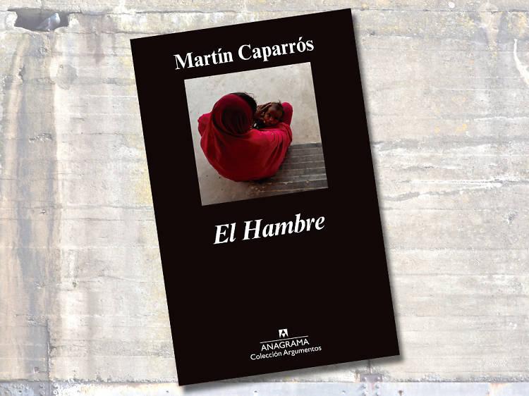El hambre, de Martín Caparrós. Anagrama, 2014
