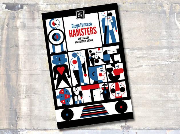 Hámsters. Una casa con historias que ruedan, de Diego Fonseca. Libros del K.O., 2014