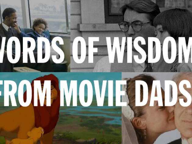 11 pearls of wisdom from dads in the movies