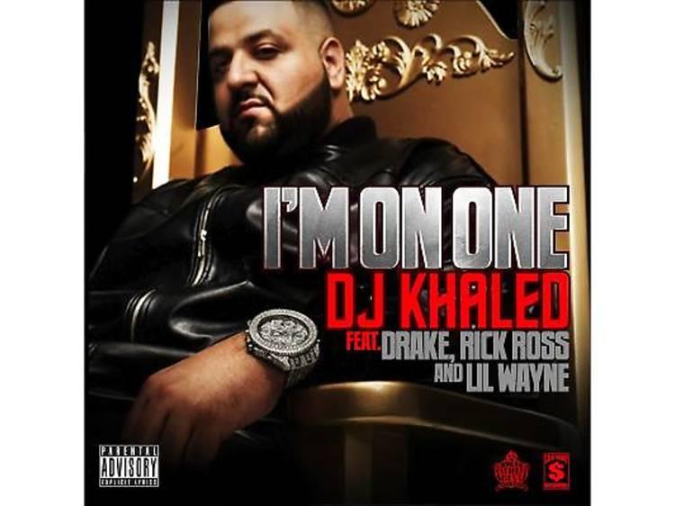 'I'm on One' (DJ Khaled feat Drake, Rick Ross and Lil Wayne, 2011)