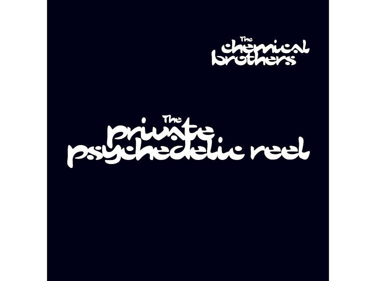 """""""The Private Psychedelic Reel"""" by The Chemical Brothers"""