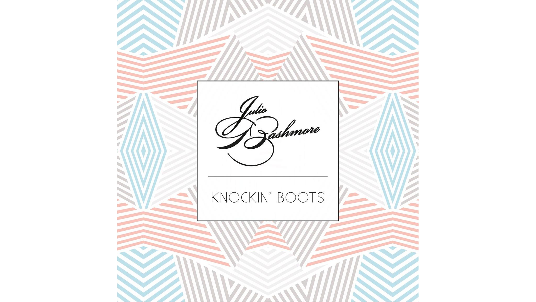 Julio Bashmore – 'Knockin' Boots'
